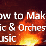 How to Make Epic and Orchestral Music – Part 5