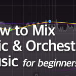 How to Mix Orchestral Music for Beginners – Part 1